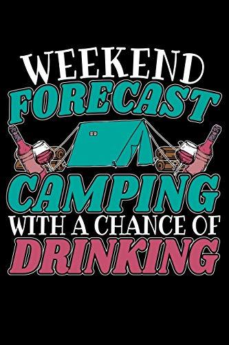 Weekend Forecast Camping With A Chance Of Drinking: 120 Seiten (6x9 Zoll) Liniertes Notizbuch für Camping Freunde I Zelten Journal I Trampen Notizblock I Zeltlager Notizheft