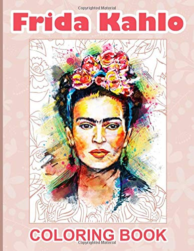 Frida Kahlo Coloring Book: Unofficial Frida Kahlo Coloring Books For Adults, Perfect Gift Birthday Or Holidays