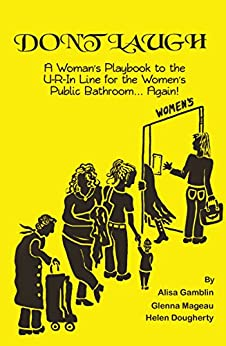 Don't Laugh: A Woman's Playbook to the U-R-In Line for the Women's Public Bathroom... Again! by [Alisa Gamblin, Glenna Mageau, Helen Dougherty, Christine White, Patricia T]