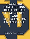 1964 NOTRE DAME FIGHTING IRISH FOOTBALL: RE-EMERGENCE AND RESURGENCE ON A GRAND SCALE