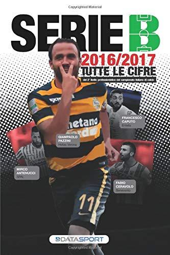 Almanacco della Serie B 2016-2017: Tutte le cifre del secondo livello professionistico...