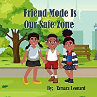 Friend Mode Is Our Safe Zone: Creating a safe space for communication between children and parents.