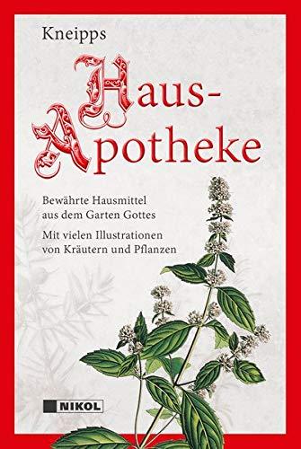 Kneipps Hausapotheke: Bewährte Hausmittel aus dem Garten Gottes: mit zahlreichen Illustrationen