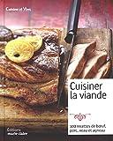 Cuisiner la viande - Boeuf, porc, veau, agneau