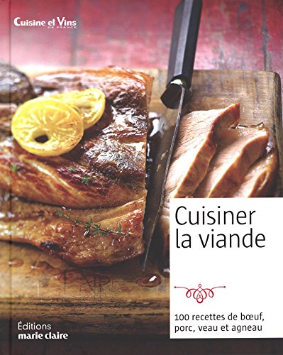 Cuisiner la viande: Boeuf, porc, veau, agneau