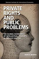 Private Rights and Public Problems: The Global Economics of Intellectual Property in the 21st Century (Peterson Institute for International Economics - Publication)