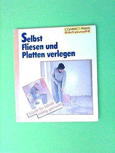Selbst Fliesen und Platten verlegen (Compact-Praxis