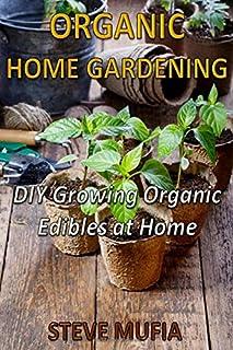 ORGANIC HOME GARDENING: DIY Growing Organic Edibles at Home