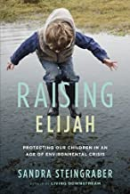 Raising Elijah: Protecting Our Children in an Age of Environmental Crisis (A Merloyd Lawrence Book) by Steingraber, Sandra...