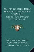 Bollettino Delle Opere Moderne Straniere V5-6, 1890-1891: Acquistate Dalle Biblioteche Pubbliche Governative del Regno D'Italia (1891)