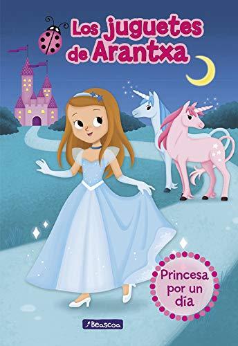 Princesa por un día (Los juguetes de Arantxa 2)