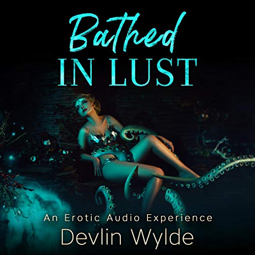 Bathed in Lust: An Erotic Hypnotic Experience audiobook cover art