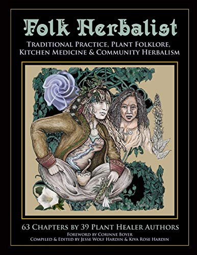 Folk Herbalist: Traditional Practice, Plant Folklore, Kitchen Medicine, & Community Herbalism