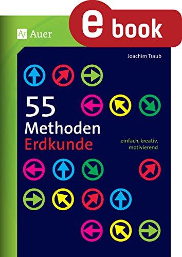 55 Methoden Erdkunde: einfach, kreativ, motivierend (5. bis 13. Klasse)