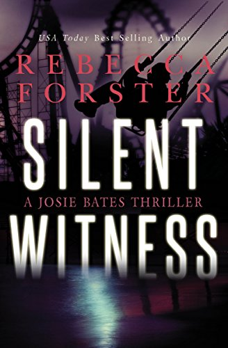 Book: SILENT WITNESS - A Josie Bates Thriller (The Witness Series Book 2) by Rebecca Forster