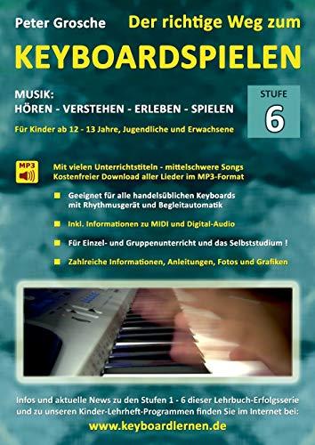 Der richtige Weg zum Keyboardspielen (Stufe 6): Für Kinder ab ca. 12-13 Jahre, Jugendliche und Erwachsene - Konzipiert für den Unterricht an Schulen ... Vortragstechniken - Definition MIDI und Digi