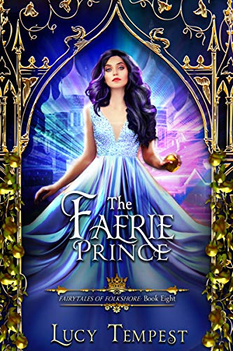 The Faerie Prince: A Retelling of Snow White (Fairytales of Folkshore Book 8) by [Lucy Tempest]