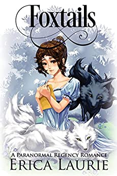 Foxtails: A Paranormal Regency Romance by [Erica Laurie]