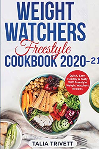 Weight Watchers Freestyle Cookbook 2020-21: Quick, Easy, Healthy & Tasty WW...