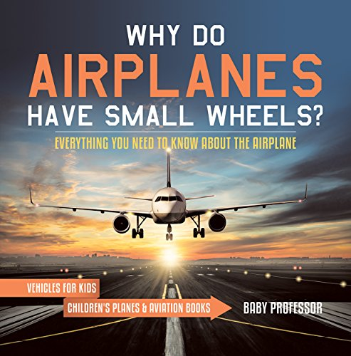 Why Do Airplanes Have Small Wheels? Everything You Need to Know About The Airplane - Vehicles for Kids | Children's Planes & Aviation Books (English Edition)