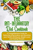 The Anti-Inflammatory Diet Cookbook: A Comprehensive Guide for Reducing Inflammation and Boosting your Health With Quick, Weight Loss, and Healing Recipes