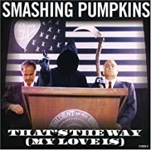 That's the Way: My Love Is by Smashing Pumpkins (2007-09-18)