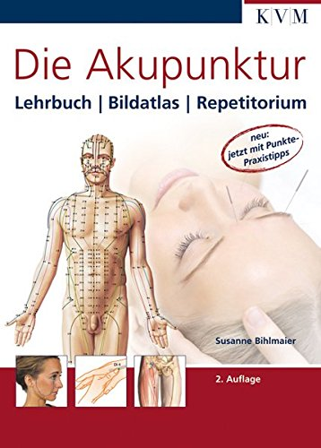 Bihlmaier, Susanne<br />Die Akupunktur: Lehrbuch, Bildatlas, Repetitorium