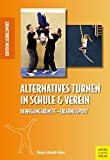 Alternatives Turnen in Schule und Verein: Bewegungskünste – Erlebnissport (Edition Schulsport 32)