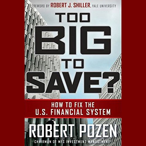 Too Big to Save?     How to Fix the U.S. Financial System              By:                                                                                                                                 Robert Pozen                               Narrated by:                                                                                                                                 Richard Davidson                      Length: 17 hrs and 14 mins     7 ratings     Overall 3.7