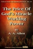 The Price Of God's Miracle Working Power (Voices From The Healing Revival Series Book 21)