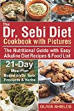 The Dr Sebi Diet Cookbook With Pictures: The Nutritional Guide with Easy Alkaline Diet Recipes & Food List. 21-Day Meal Plan Based on Dr Sebi Products & Herbs