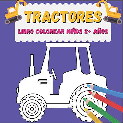 Tractores Libro colorear niños 2+ años: ibro colorear niños 2-6 años + Coche, barco, tractor & Co.: PEQUELINDOS cuadernos para colorear niños con ... y muchos otros dibujos para pintar (Español)