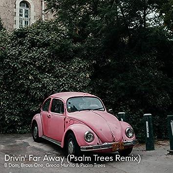 Drivin' Far Away (Psalm Trees Remix)