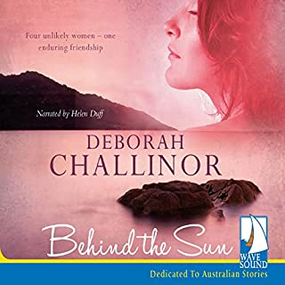 Behind the Sun                   By:                                                                                                                                 Deborah Challinor                               Narrated by:                                                                                                                                 Helen Duff                      Length: 13 hrs and 54 mins     18 ratings     Overall 4.4