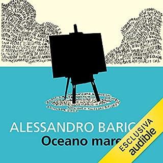 Oceano mare                   Di:                                                                                                                                 Alessandro Baricco                               Letto da:                                                                                                                                 Riccardo Bocci                      Durata:  5 ore e 51 min     67 recensioni     Totali 4,4