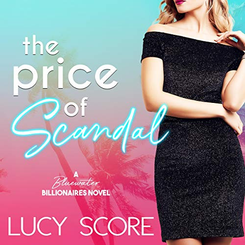The Price of Scandal: A Bluewater Billionaires Romantic Comedy