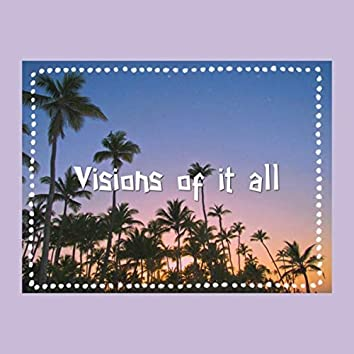 Visions of it All