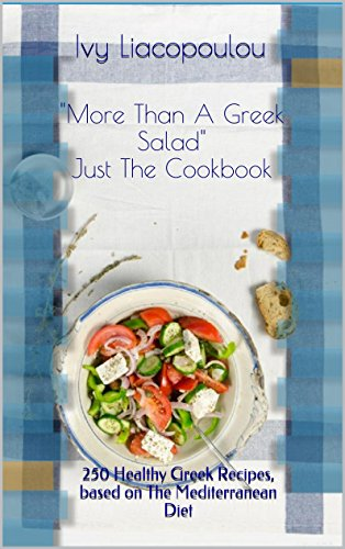 More Than A Greek Salad Just The Cookbook 250 Healthy Greek Recipes Based On The Mediterranean Diet Kindle Edition By Liacopoulou Ivy Cookbooks Food Wine Kindle Ebooks Amazon Com