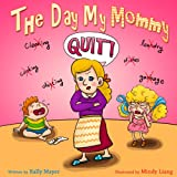 THE DAY MY MOMMY QUIT! Children's Funny Rhyming Picture book for beginner readers age 2-8: Bedtime stories, preschool books (Laughing Mommy Series-(Beginner Readers Picture Books) 1)