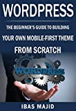 WordPress Theme Development with Bootstrap: The Beginner's Guide to Building Your Own Mobile-First Theme from Scratch (English Edition)