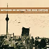 Between Or Beyond the Iron Curtain by Crippled Dick Hot Wax!