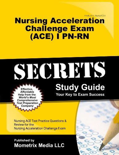 Nursing Acceleration Challenge Exam (ACE) I PN-RN: Foundations of Nursing Secrets Study Guide: Nursing ACE Test Review f