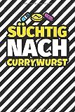 Notizbuch liniert: Süchtig nach Currywurst