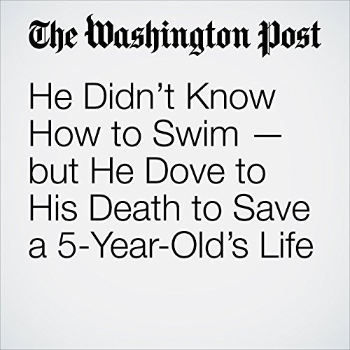He Didn't Know How to Swim — but He Dove to His Death to Save a 5-Year-Old's Life copertina