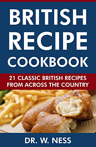 British Recipe Cookbook: 21 Classic British Recipes from Across the Country (English Edition)