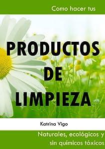 Productos de limpieza naturales. Como hacer tus propios productos de limpieza ecológicos, orgánicos sin químicos tóxicos
