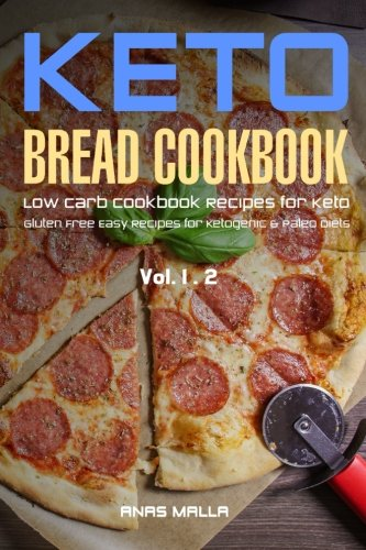 Ketogenic Bread: 48 Low Carb Cookbook Recipes for Keto, Gluten Free Easy Recipes for Ketogenic & Paleo Diets: Bread, Muffin, Waffle, Breadsticks, ... Delicious & Easy for Beginners) (Volume 4)