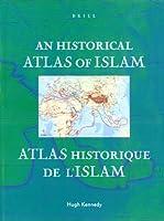 An Historical Atlas of Islam (Encyclopaedia of Islam New Edition)