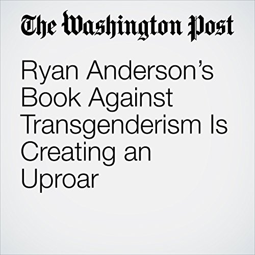 Ryan Anderson's Book Against Transgenderism Is Creating an Uproar copertina