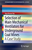 Selection of Main Mechanical Ventilators for Underground Coal Mines: A Case Study (SpringerBriefs in Environmental Science) (English Edition)